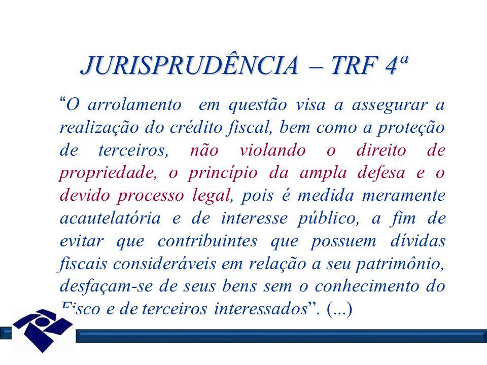 JURISPRUDÊNCIA – TRF 4ª O arrolamento em questão visa a assegurar a realização do crédito fiscal, bem como a proteção de terceiros, não violando o dir