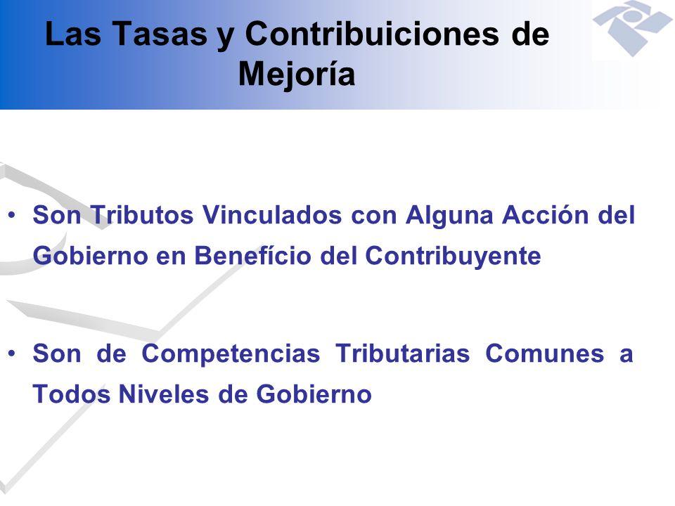 Las Tasas y Contribuiciones de Mejoría Son Tributos Vinculados con Alguna Acción del Gobierno en Benefício del Contribuyente Son de Competencias Tribu