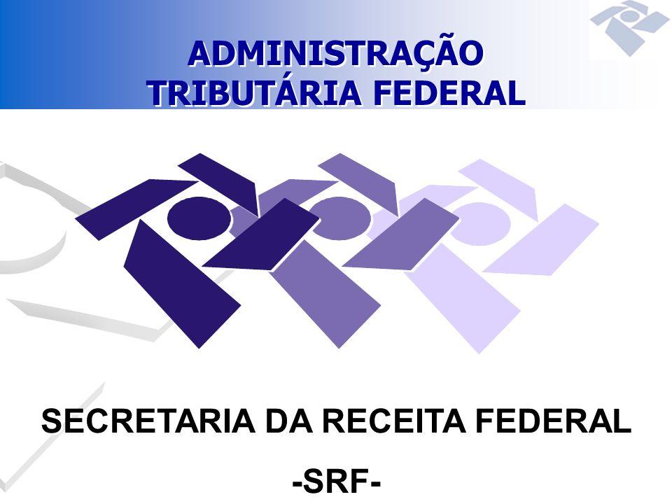 SECRETARIA DA RECEITA FEDERAL -SRF- SECRETARIA DA RECEITA FEDERAL -SRF- ADMINISTRAÇÃO TRIBUTÁRIA FEDERAL