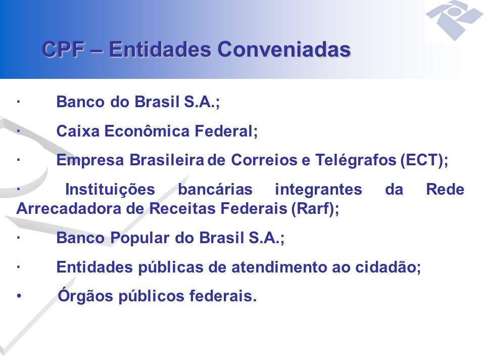 · Banco do Brasil S.A.; · Caixa Econômica Federal; · Empresa Brasileira de Correios e Telégrafos (ECT); · Instituições bancárias integrantes da Rede A