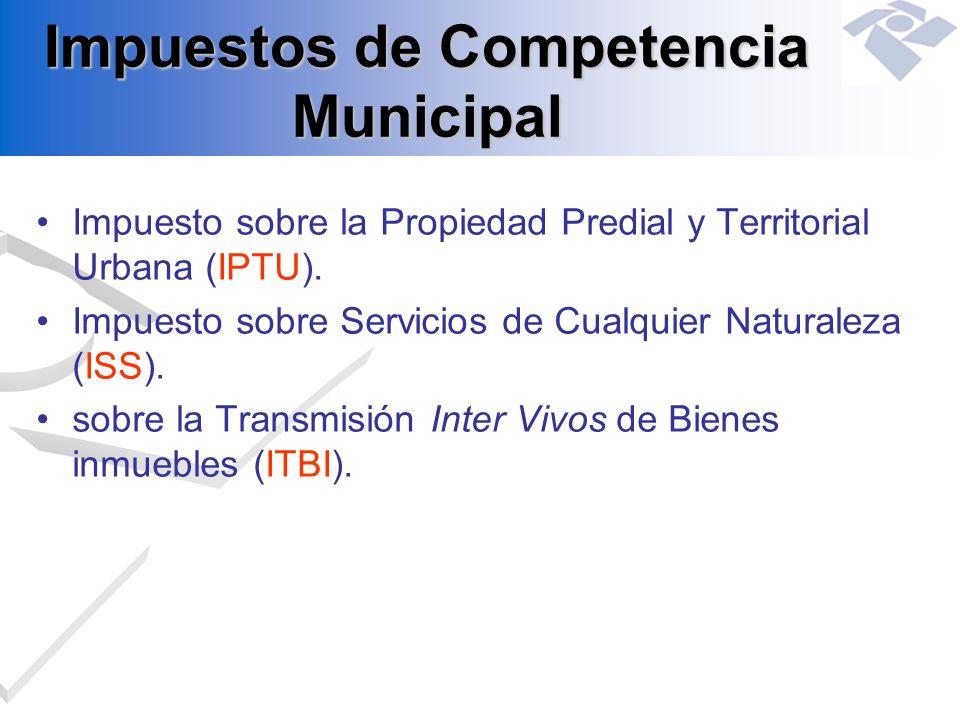 Impuestos de Competencia Municipal Impuesto sobre la Propiedad Predial y Territorial Urbana (IPTU). Impuesto sobre Servicios de Cualquier Naturaleza (