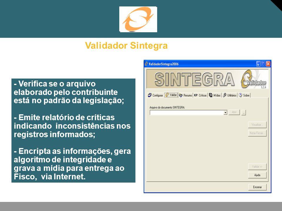 Validador Sintegra - Verifica se o arquivo elaborado pelo contribuinte está no padrão da legislação; - Emite relatório de críticas indicando inconsist