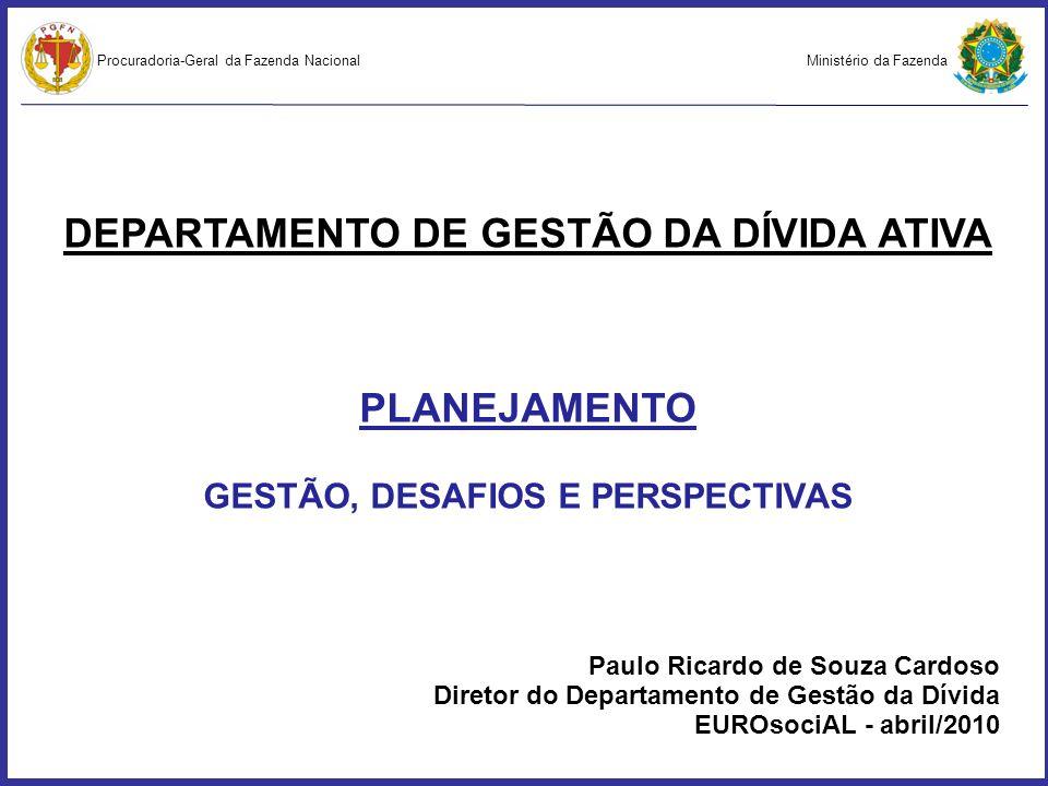 Ministério da FazendaProcuradoria-Geral da Fazenda Nacional Dívida Ativa da União – Gestão, Desafios e Perspectivas 5.