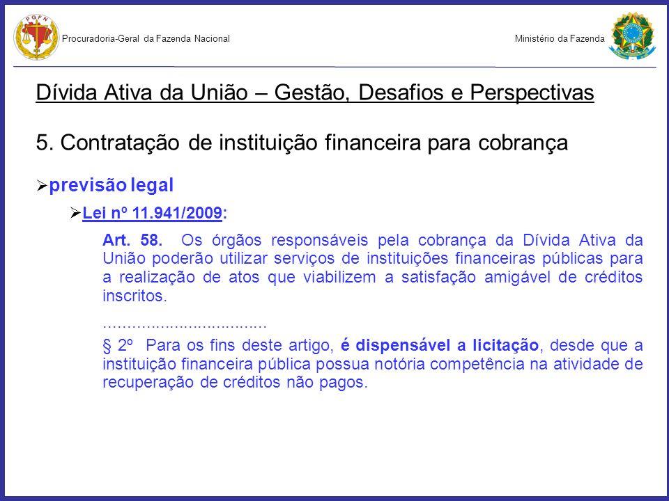 Ministério da FazendaProcuradoria-Geral da Fazenda Nacional Dívida Ativa da União – Gestão, Desafios e Perspectivas 5. Contratação de instituição fina