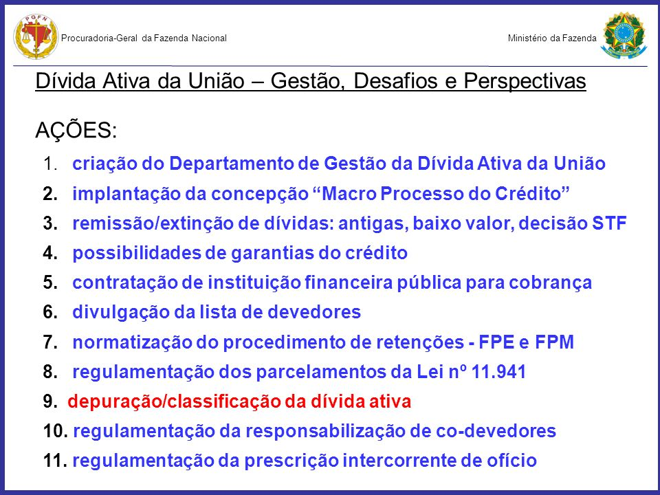 Ministério da FazendaProcuradoria-Geral da Fazenda Nacional Dívida Ativa da União – Gestão, Desafios e Perspectivas AÇÕES: 1. criação do Departamento