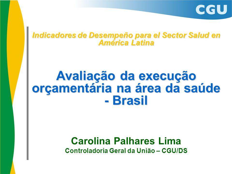Indicadores de Desempeño para el Sector Salud en América Latina Avaliação da execução orçamentária na área da saúde - Brasil Carolina Palhares Lima Co