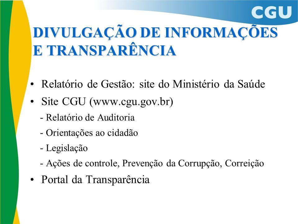 DIVULGAÇÃO DE INFORMAÇÕES E TRANSPARÊNCIA Relatório de Gestão: site do Ministério da Saúde Site CGU (www.cgu.gov.br) - Relatório de Auditoria - Orient