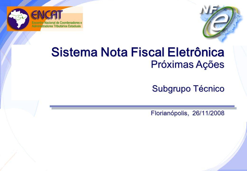 Secretaria da Fazenda Sistema Nota Fiscal Eletrônica Próximas Ações Subgrupo Técnico Florianópolis, 26/11/2008
