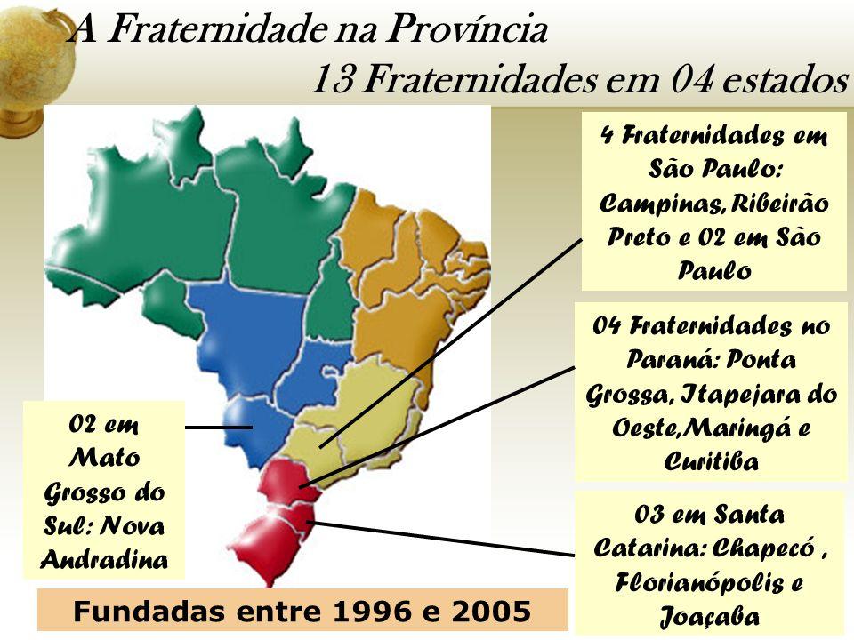 4 Fraternidades em São Paulo: Campinas, Ribeirão Preto e 02 em São Paulo 04 Fraternidades no Paraná: Ponta Grossa, Itapejara do Oeste,Maringá e Curiti