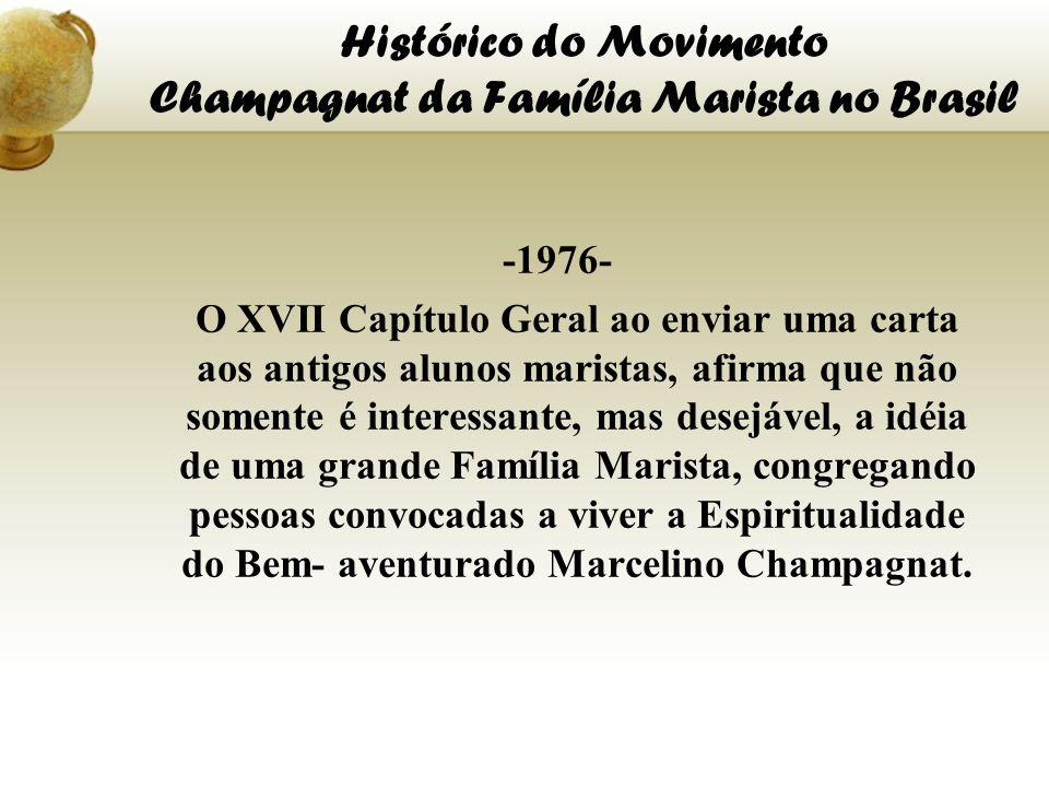 Histórico do Movimento Champagnat da Família Marista no Brasil -1976- O XVII Capítulo Geral ao enviar uma carta aos antigos alunos maristas, afirma qu