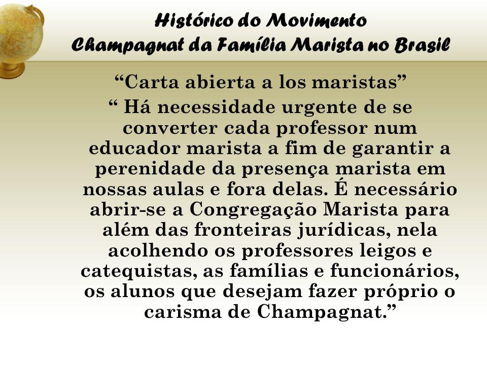 Histórico do Movimento Champagnat da Família Marista no Brasil Carta abierta a los maristas Há necessidade urgente de se converter cada professor num