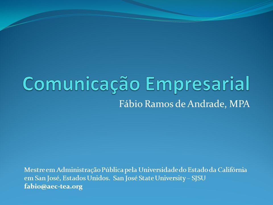 Fábio Ramos de Andrade, MPA Mestre em Administração Pública pela Universidade do Estado da Califórnia em San José, Estados Unidos.