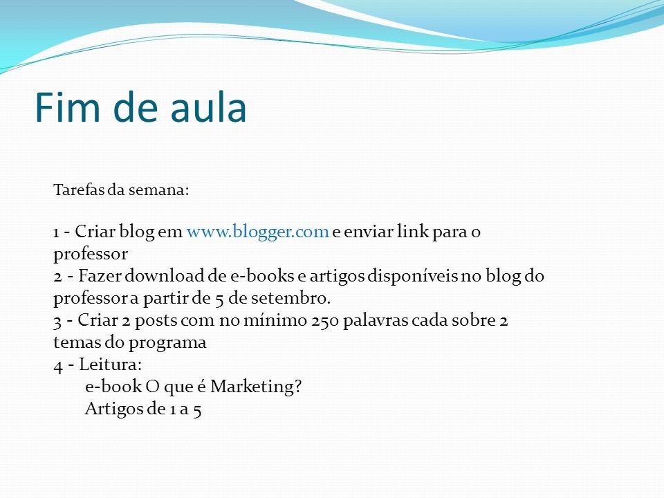 Fim de aula Tarefas da semana: 1 - Criar blog em www.blogger.com e enviar link para o professor 2 - Fazer download de e-books e artigos disponíveis no blog do professor a partir de 5 de setembro.