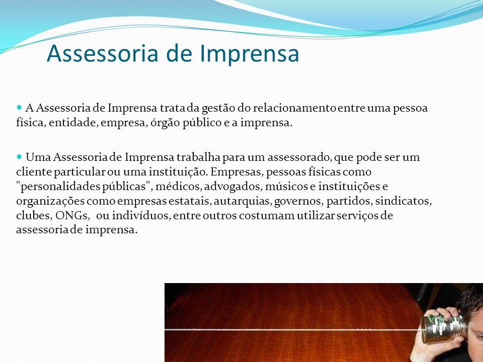 15 A Assessoria de Imprensa trata da gestão do relacionamento entre uma pessoa física, entidade, empresa, órgão público e a imprensa. Uma Assessoria d