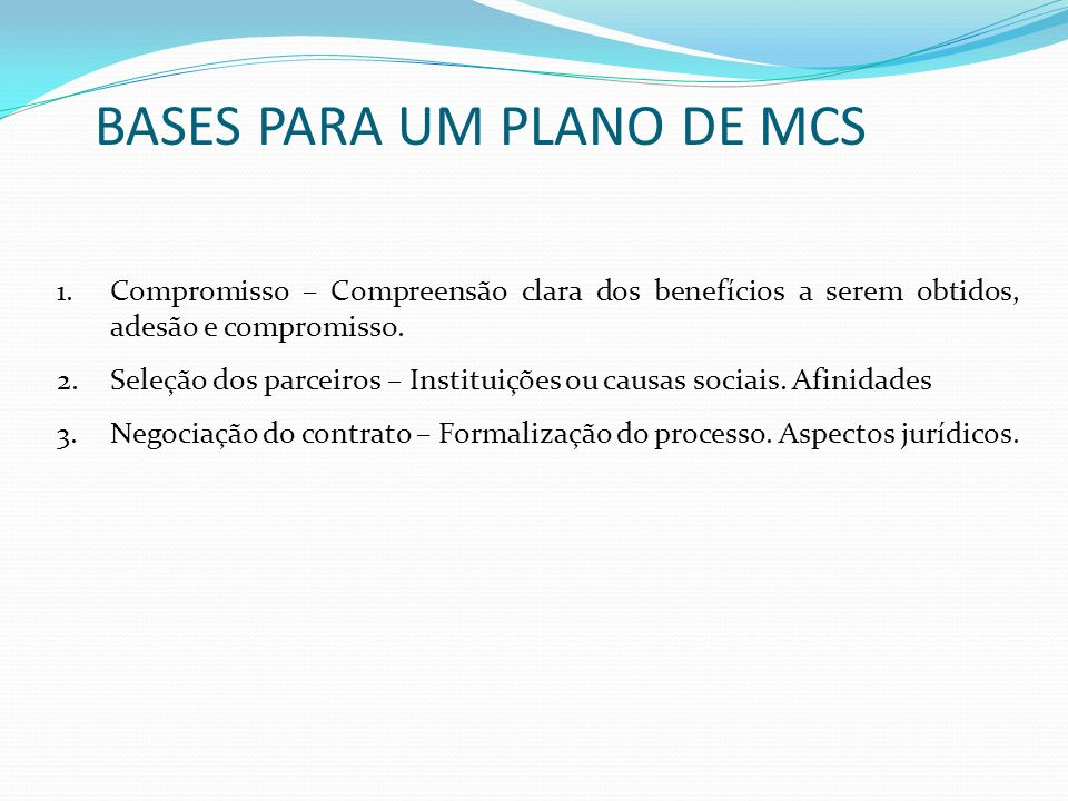 1.Compromisso – Compreensão clara dos benefícios a serem obtidos, adesão e compromisso. 2.Seleção dos parceiros – Instituições ou causas sociais. Afin