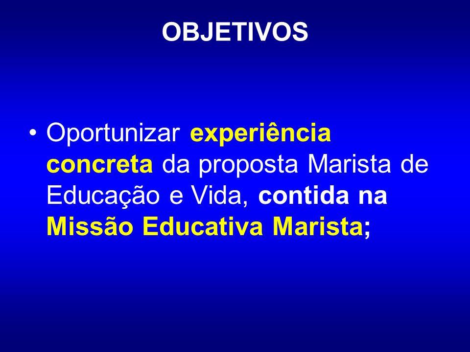 OBJETIVOS Oportunizar experiência concreta da proposta Marista de Educação e Vida, contida na Missão Educativa Marista;
