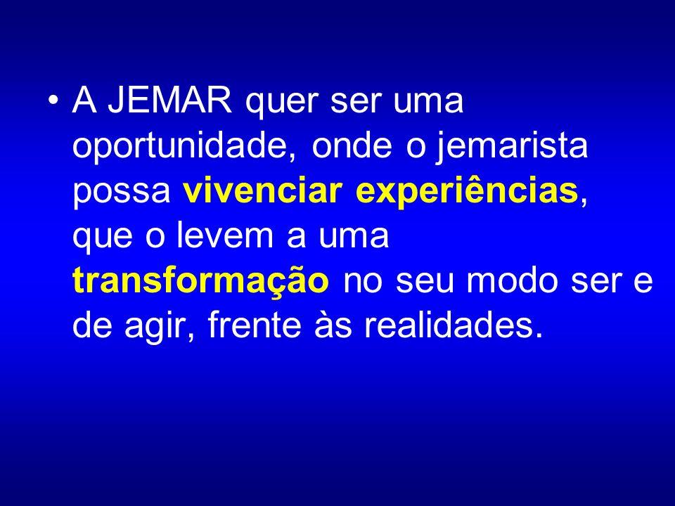 A JEMAR quer ser uma oportunidade, onde o jemarista possa vivenciar experiências, que o levem a uma transformação no seu modo ser e de agir, frente às