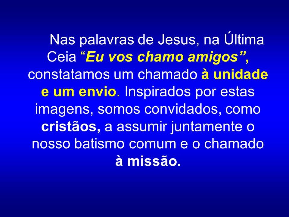 Nas palavras de Jesus, na Última Ceia Eu vos chamo amigos, constatamos um chamado à unidade e um envio.