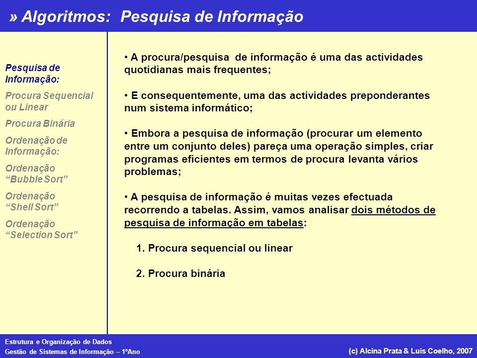 » Algoritmos: Estrutura e Organização de Dados Gestão de Sistemas de Informação – 1ºAno (c) Alcina Prata & Luís Coelho, 2007 Ordenação por Borbulhamento (Bubble Sort) Program BSort(input,output); const n=10; var i, j : integer; temp : integer; a : array[1..n] of integer; begin for i:=1 to (n-1) do for j:=i+1 to n do if a[i]>a[j] then begin temp:=a[i]; a[i]:=a[j]; a[j]:=temp; end; end.