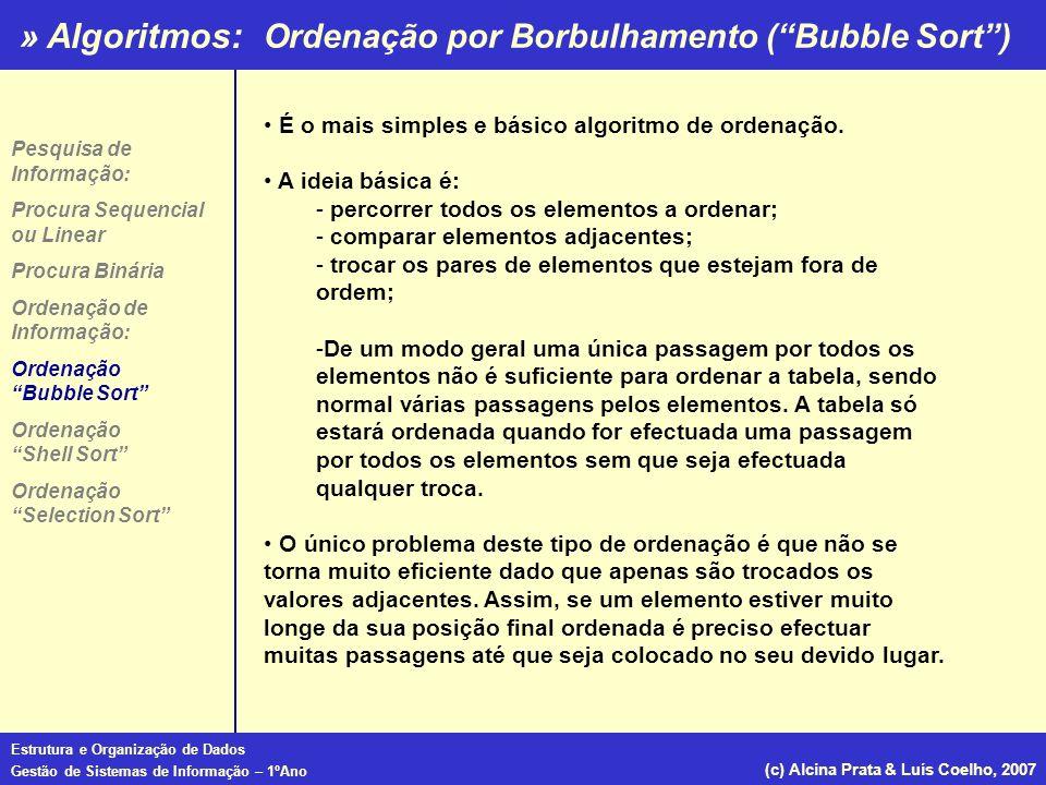 » Algoritmos: Estrutura e Organização de Dados Gestão de Sistemas de Informação – 1ºAno (c) Alcina Prata & Luís Coelho, 2007 É o mais simples e básico
