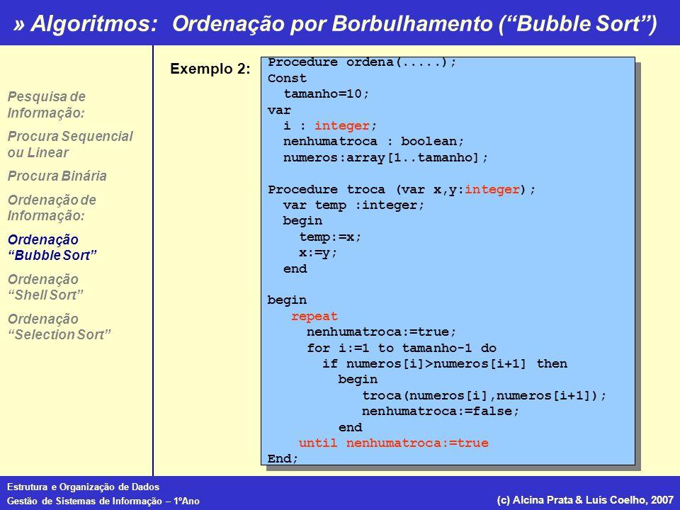 » Algoritmos: Estrutura e Organização de Dados Gestão de Sistemas de Informação – 1ºAno (c) Alcina Prata & Luís Coelho, 2007 Ordenação por Borbulhamen