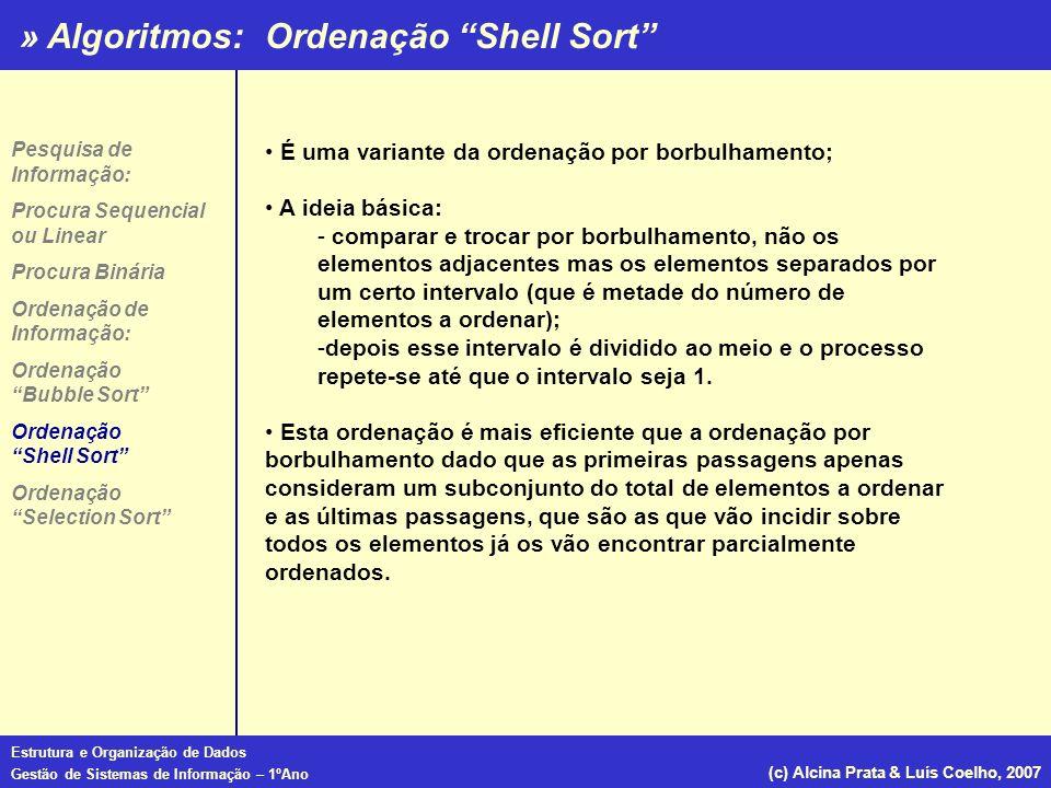 » Algoritmos: Estrutura e Organização de Dados Gestão de Sistemas de Informação – 1ºAno (c) Alcina Prata & Luís Coelho, 2007 Ordenação Shell Sort É um