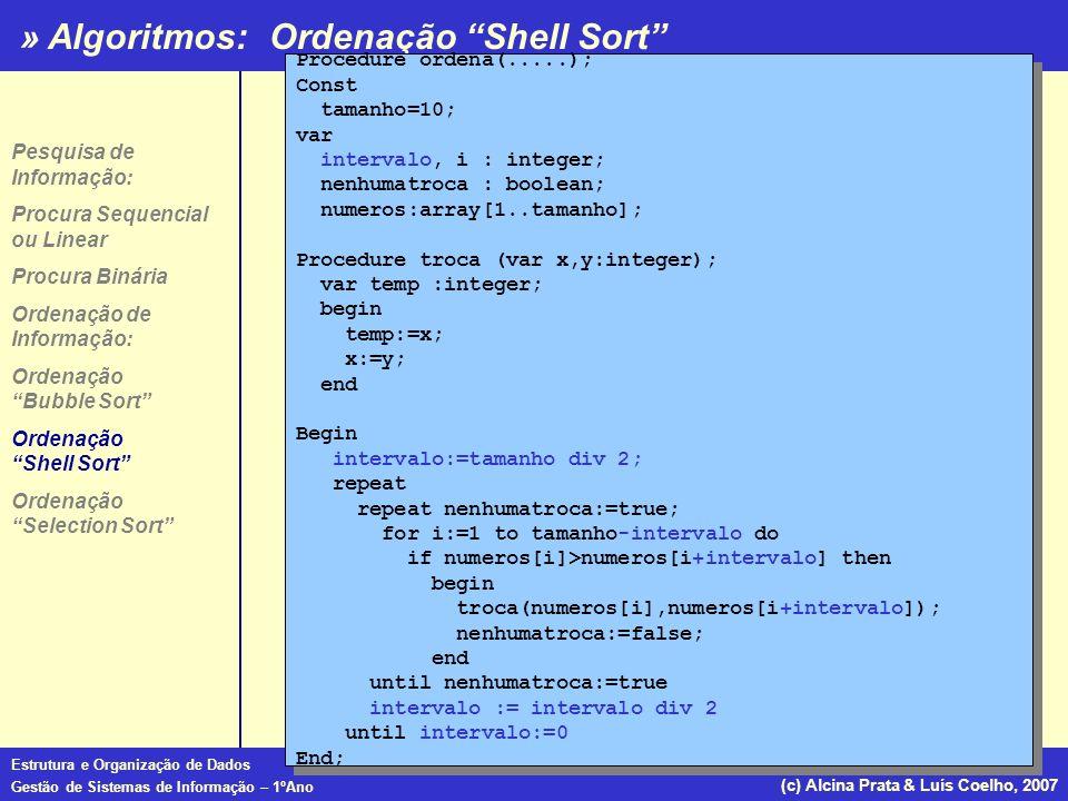 » Algoritmos: Estrutura e Organização de Dados Gestão de Sistemas de Informação – 1ºAno (c) Alcina Prata & Luís Coelho, 2007 Ordenação Shell Sort Proc