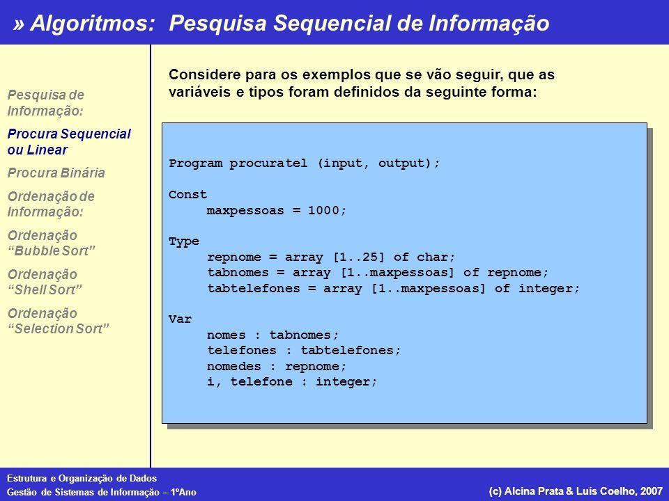 » Algoritmos: Estrutura e Organização de Dados Gestão de Sistemas de Informação – 1ºAno (c) Alcina Prata & Luís Coelho, 2007 Program procuratel (input