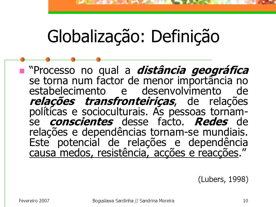 Fevereiro 2007Boguslawa Sardinha // Sandrina Moreira10 Processo no qual a distância geográfica se torna num factor de menor importância no estabelecim