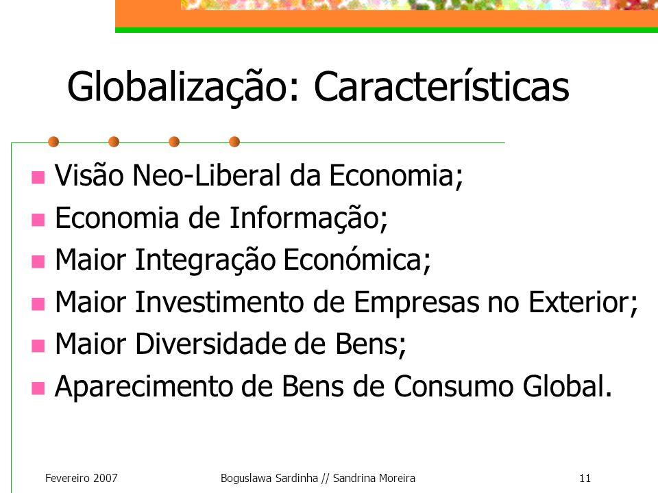 Fevereiro 2007Boguslawa Sardinha // Sandrina Moreira11 Globalização: Características Visão Neo-Liberal da Economia; Economia de Informação; Maior Inte