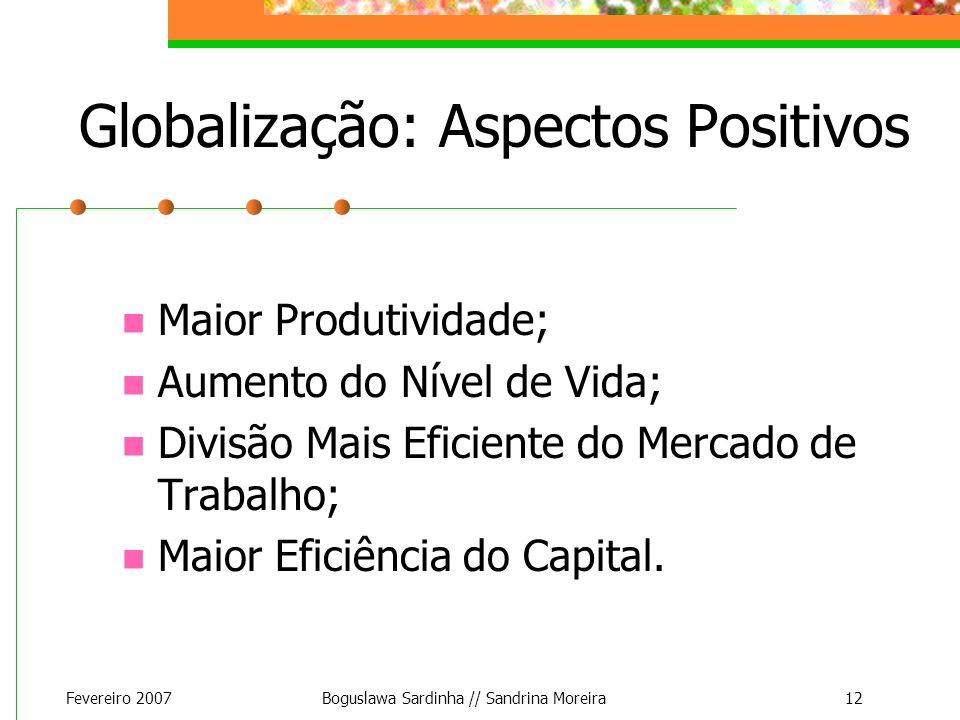Fevereiro 2007Boguslawa Sardinha // Sandrina Moreira12 Globalização: Aspectos Positivos Maior Produtividade; Aumento do Nível de Vida; Divisão Mais Ef