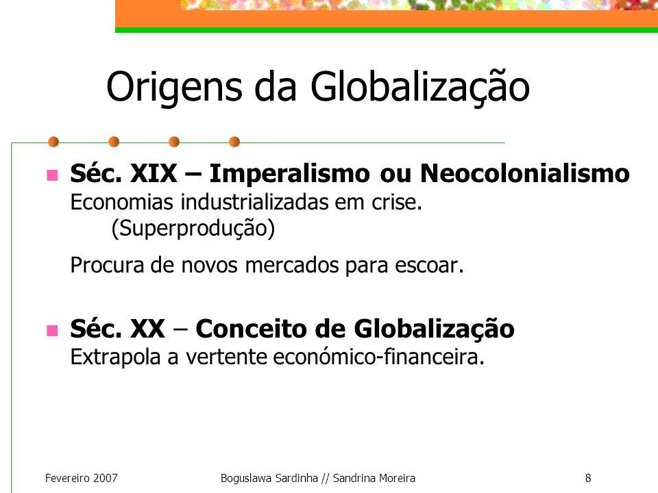 Fevereiro 2007Boguslawa Sardinha // Sandrina Moreira8 Origens da Globalização Séc. XIX – Imperalismo ou Neocolonialismo Economias industrializadas em
