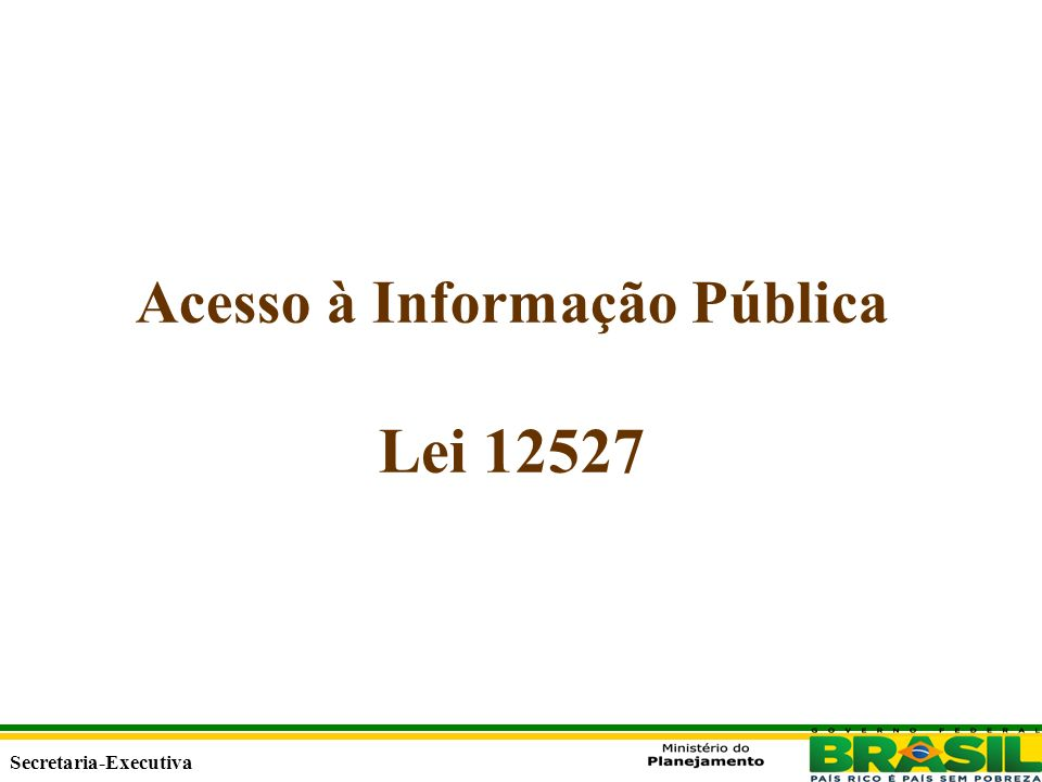 Secretaria Executiva Secretaria-Executiva Acesso à Informação Pública Lei 12527
