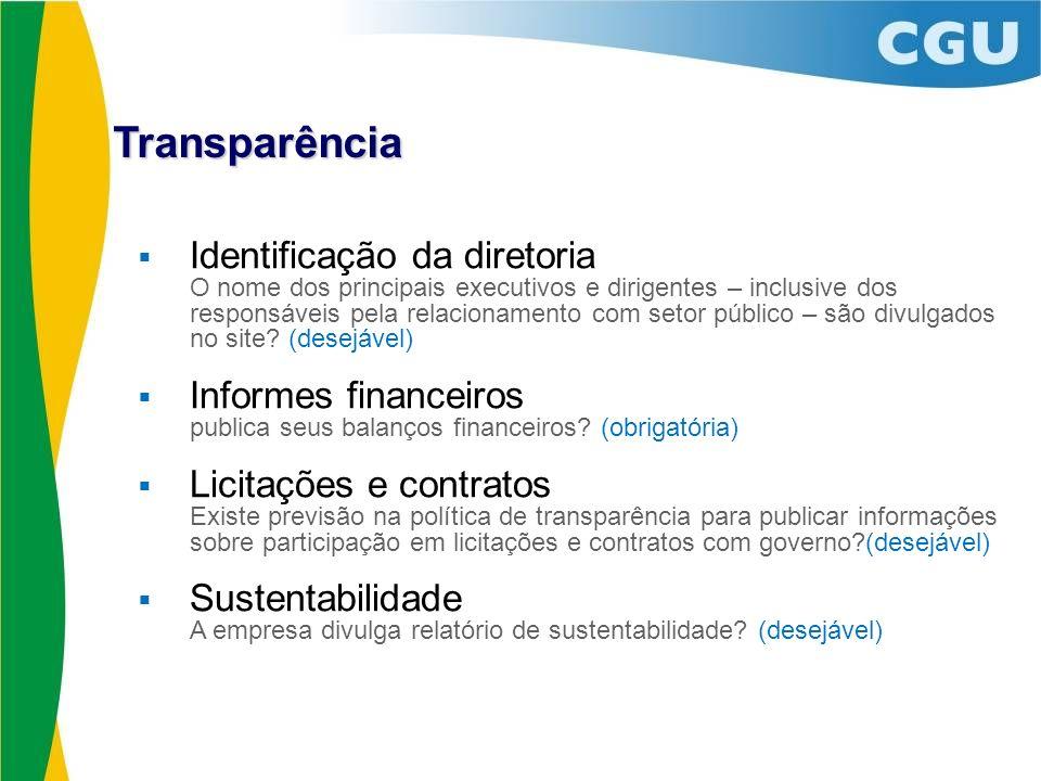 Identificação da diretoria O nome dos principais executivos e dirigentes – inclusive dos responsáveis pela relacionamento com setor público – são divu
