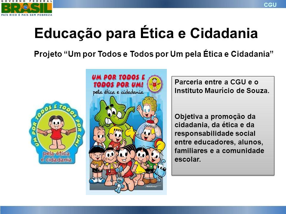 CGU Projeto Um por Todos e Todos por Um pela Ética e Cidadania Parceria entre a CGU e o Instituto Maurício de Souza. Objetiva a promoção da cidadania,