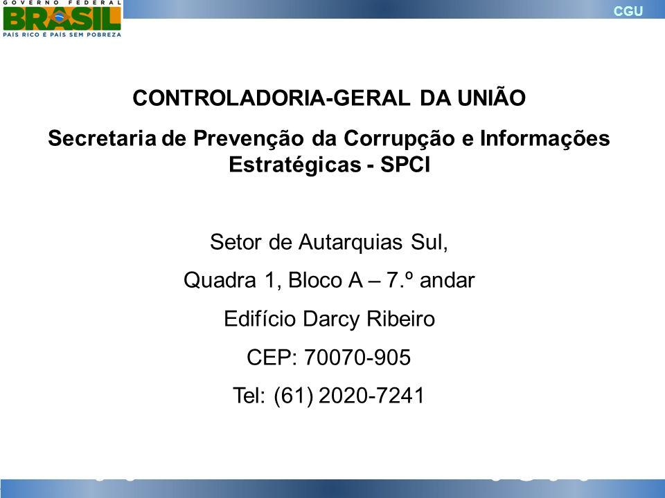 CGU CONTROLADORIA-GERAL DA UNIÃO Secretaria de Prevenção da Corrupção e Informações Estratégicas - SPCI Setor de Autarquias Sul, Quadra 1, Bloco A – 7