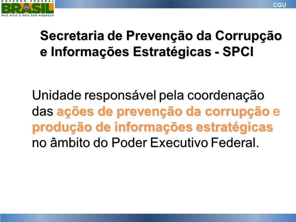 CGU Secretaria de Prevenção da Corrupção e Informações Estratégicas - SPCI Unidade responsável pela coordenação das ações de prevenção da corrupção e