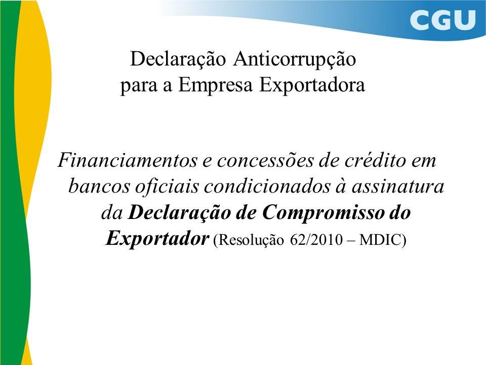 Declaração Anticorrupção para a Empresa Exportadora Financiamentos e concessões de crédito em bancos oficiais condicionados à assinatura da Declaração de Compromisso do Exportador (Resolução 62/2010 – MDIC)