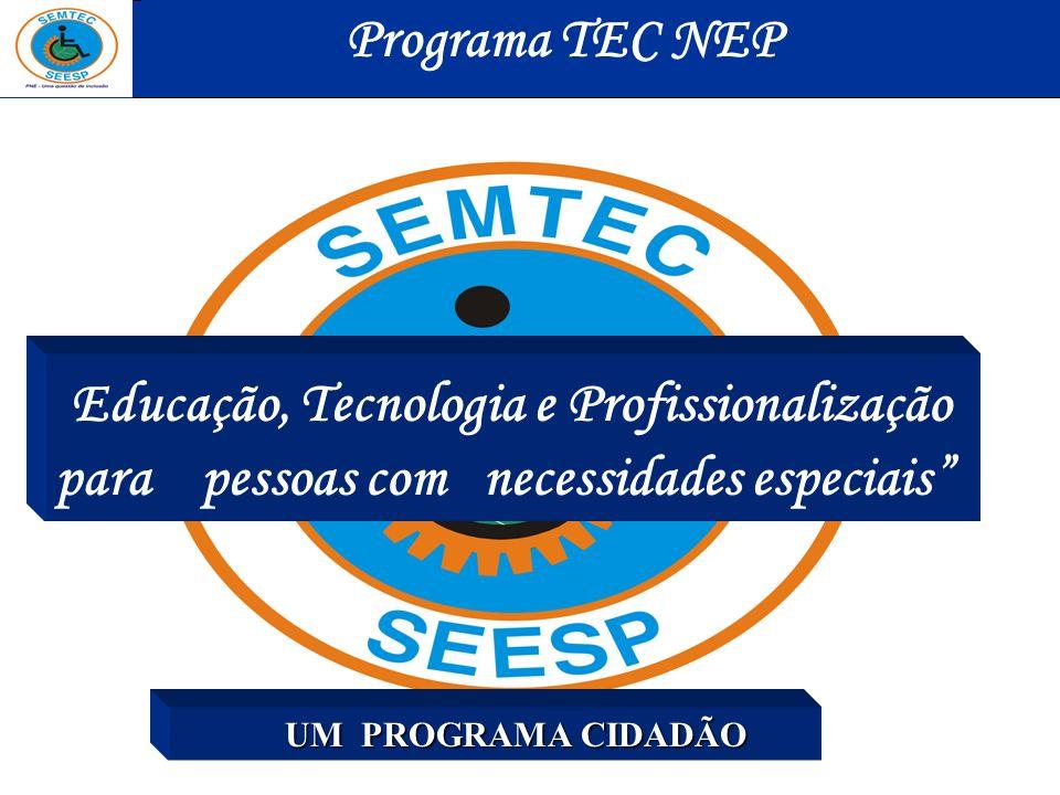 Educação, Tecnologia e Profissionalização para pessoas com necessidades especiais UM PROGRAMA CIDADÃO UM PROGRAMA CIDADÃO Programa TEC NEP