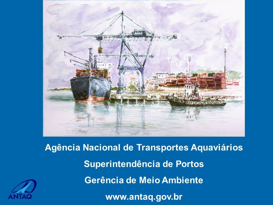 Agência Nacional de Transportes Aquaviários Superintendência de Portos Gerência de Meio Ambiente www.antaq.gov.br