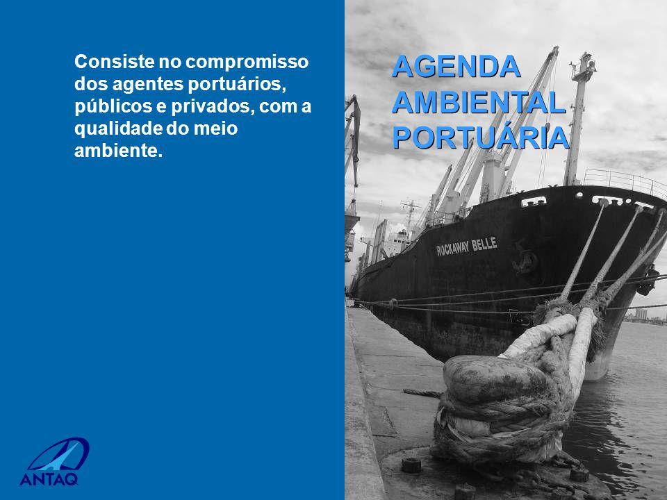 Consiste no compromisso dos agentes portuários, públicos e privados, com a qualidade do meio ambiente. AGENDA AMBIENTAL PORTUÁRIA