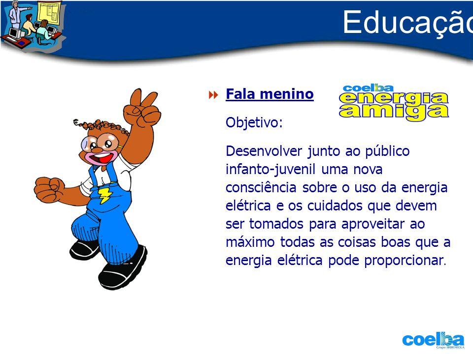 Educação Fala menino Objetivo: Desenvolver junto ao público infanto-juvenil uma nova consciência sobre o uso da energia elétrica e os cuidados que dev