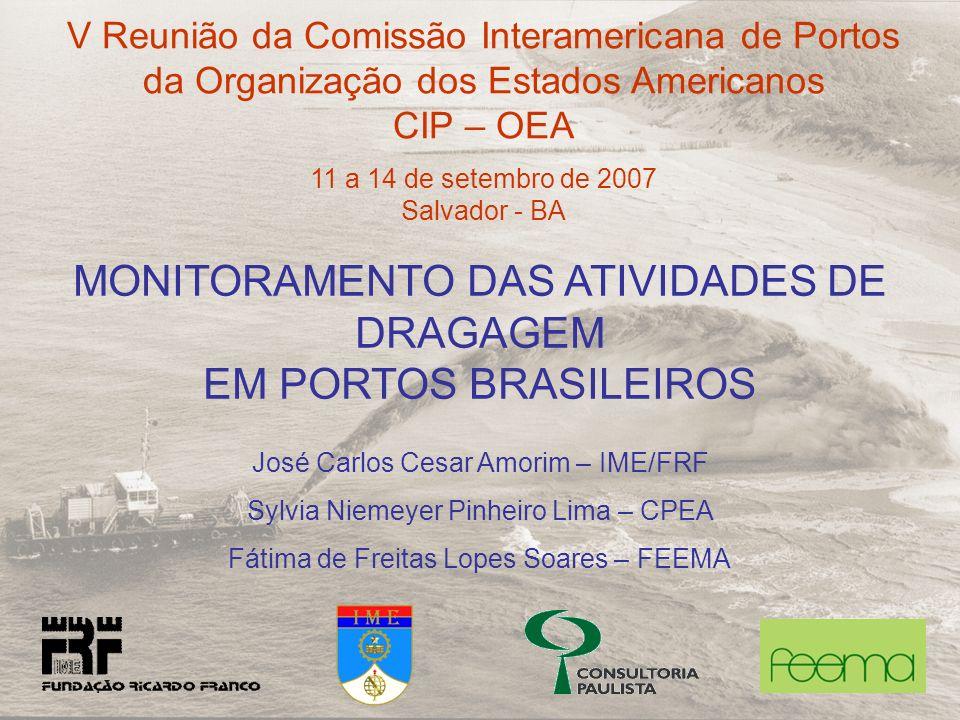 MONITORAMENTO DAS ATIVIDADES DE DRAGAGEM EM PORTOS BRASILEIROS José Carlos Cesar Amorim – IME/FRF Sylvia Niemeyer Pinheiro Lima – CPEA Fátima de Freit