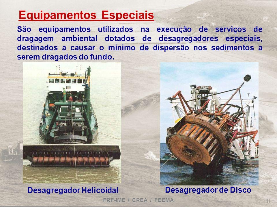 FRF-IME / CPEA / FEEMA 11 São equipamentos utilizados na execução de serviços de dragagem ambiental dotados de desagregadores especiais, destinados a
