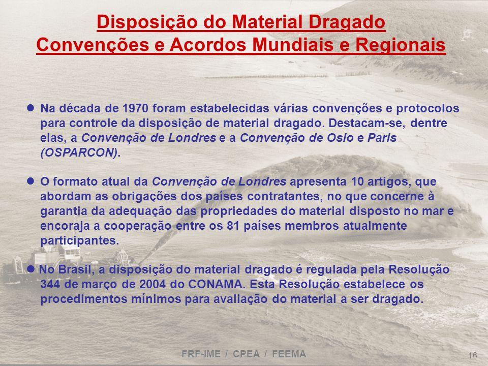 FRF-IME / CPEA / FEEMA 16 Na década de 1970 foram estabelecidas várias convenções e protocolos para controle da disposição de material dragado. Destac