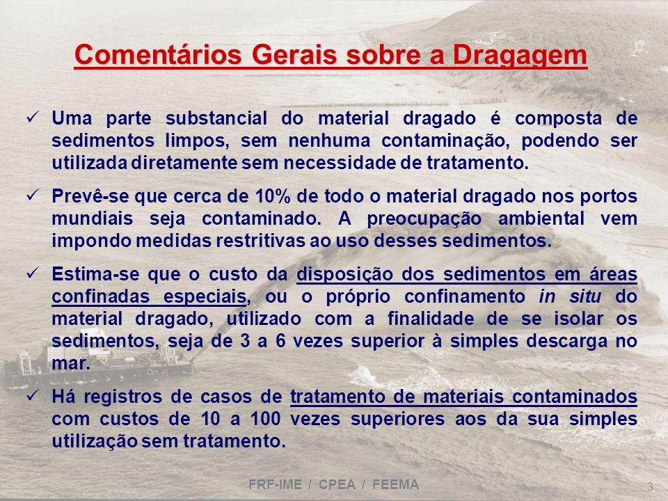 FRF-IME / CPEA / FEEMA 3 Comentários Gerais sobre a Dragagem Uma parte substancial do material dragado é composta de sedimentos limpos, sem nenhuma co
