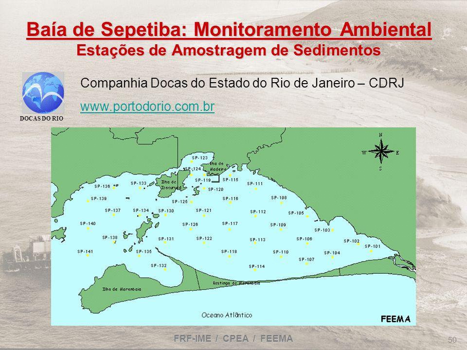 FRF-IME / CPEA / FEEMA 50 Baía de Sepetiba: Monitoramento Ambiental Estações de Amostragem de Sedimentos Companhia Docas do Estado do Rio de Janeiro –