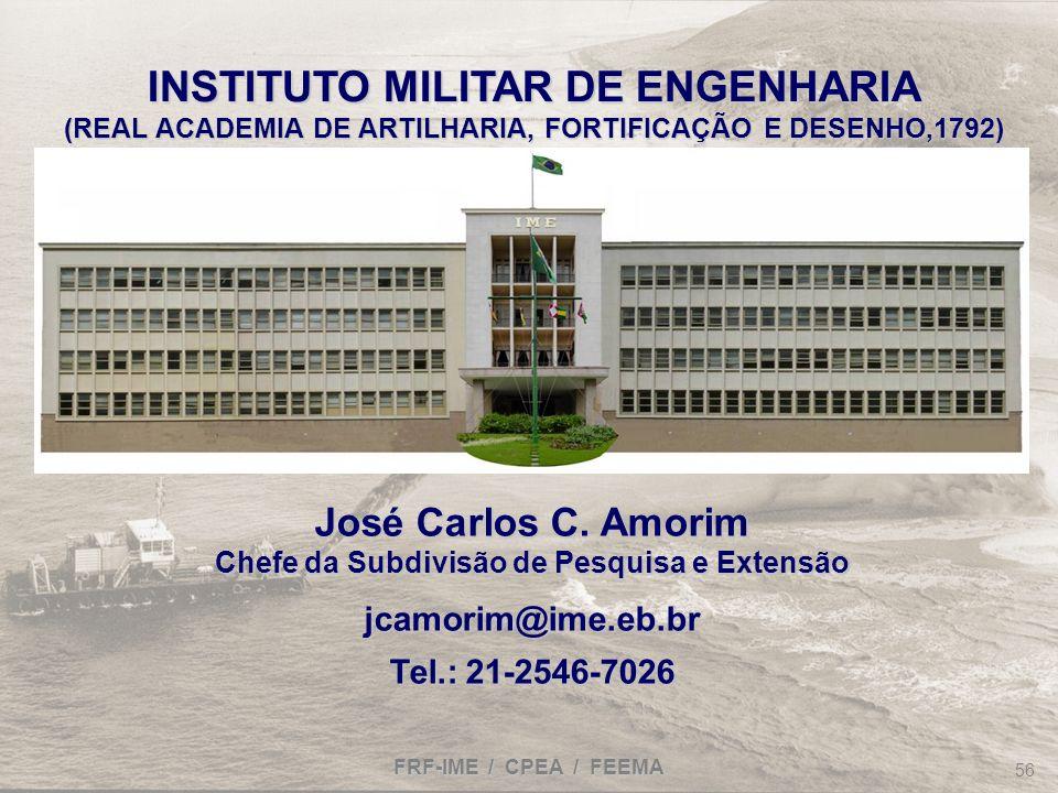 FRF-IME / CPEA / FEEMA 56 INSTITUTO MILITAR DE ENGENHARIA (REAL ACADEMIA DE ARTILHARIA, FORTIFICAÇÃO E DESENHO,1792) José Carlos C. Amorim Chefe da Su
