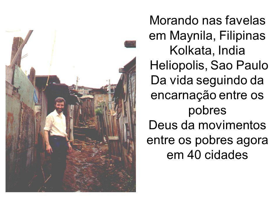 Morando nas favelas em Maynila, Filipinas Kolkata, India Heliopolis, Sao Paulo Da vida seguindo da encarnação entre os pobres Deus da movimentos entre