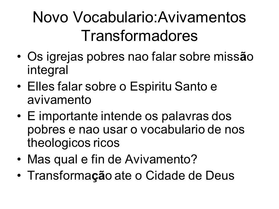 Novo Vocabulario:Avivamentos Transformadores Os igrejas pobres nao falar sobre missão integral Elles falar sobre o Espiritu Santo e avivamento E impor